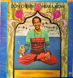 Don Cherry - Hear & Now