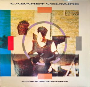 Cabaret Voltaire - Covenant, The Sword And The Arm Of The Lord, The
