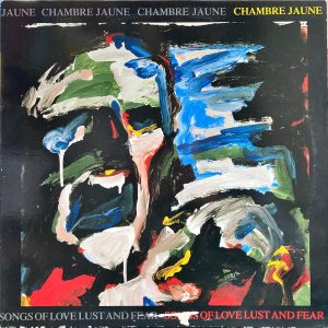 Chambre Jaune - Songs Of Love Lust And Fear